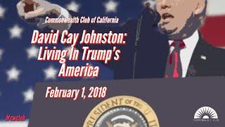 DAVID CAY JOHNSTON: LIVING IN TRUMP'S AMERICA