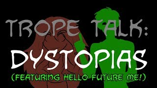 Trope Talk: Dystopias (with special guest Hello Future Me!!)