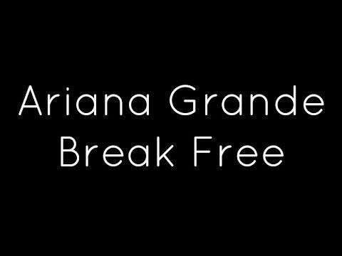 Ariana Grande ft. Zedd - Break Free Lyrics