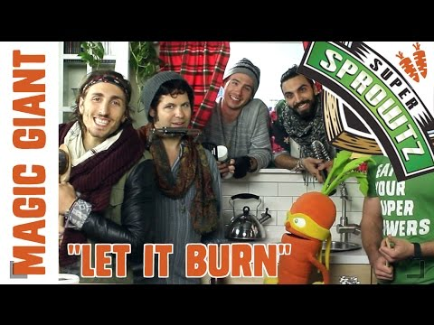 """Let it Burn"" - Performed by: Magic Giant & Colby Carrot"
