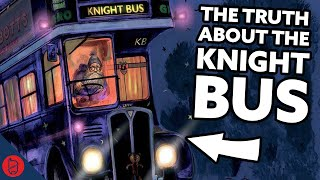 The Knight Bus's BIG SECRET [Harry Potter Theory]