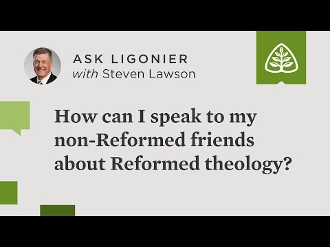 How can I speak to my non-Reformed friends about Reformed theology?
