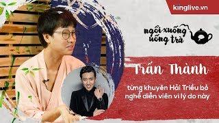 KINGLIVE | Trấn Thành từng khuyên Hải Triều bỏ nghề diễn viên vì lý do này