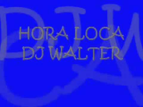 DJ WALTER HORA LOCA _ LA MEJOR HORA LOCA 2011 - 2012.