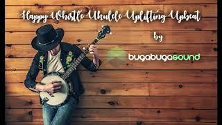 Buga Buga Sound - Happy Whistle Ukulele Uplifting Upbeat /Background Music (Royalty Free Music)