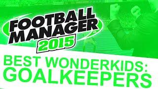 Football Manager 2015 - Best Wonderkids: Goalkeepers #FM15