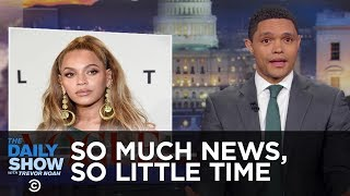 So Much News, So Little Time: Beyoncé, LeBron, Zimbabwe, Iran! | The Daily Show