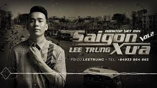 🎶 NONSTOP VIỆT MIX | SAIGON XƯA - DJ LEE TRUNG 🎶