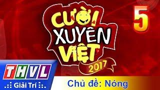 THVL | Cười Xuyên Việt 2017 - Tập 5: Chủ đề Nóng