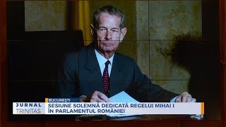 Sesiune solemna  dedicata regelui Mihai I in Parlamentul Romaniei