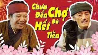 """Hài 2021 """"CHƯA ĐẾN CHỢ ĐÃ HẾT TIỀN"""" - Hài Quang Tèo Giang Còi Mới Hay Cực Hấp Dẫn"""