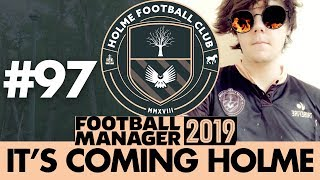 HOLME FC FM19 | Part 97 | DOWN TO THE WIRE | Football Manager 2019