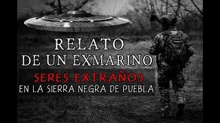 Relato De Un Ex Marino, Seres Extraños En La Sierra De Puebla