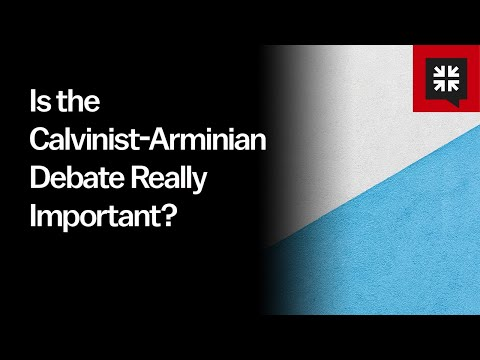 Is the Calvinist-Arminian Debate Really Important? // Ask Pastor John