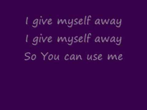 I give myself away