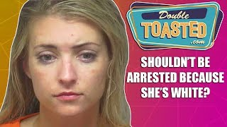 DRUNK WOMAN TELLS POLICE THEY CAN'T ARREST HER BECAUSE SHE'S WHITE