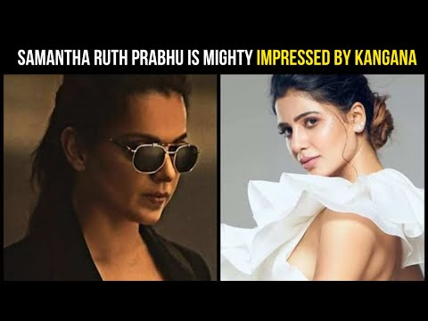 Samantha is mighty impressed by Kangana Ranaut's different looks from 'Dhaakad'