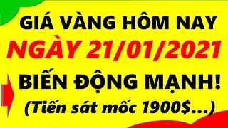 Giá Vàng Hôm Nay Ngày 21/01/2021 - Giá Vàng 9999 Biến Động Mạnh!