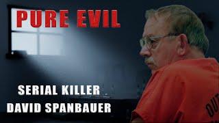 Serial Killer: David Spanbauer (Pure Evil)
