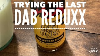 We Taste Test The Last Dab Reduxx!!!