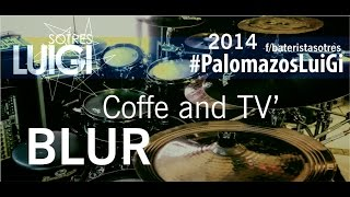 Blur Coffee and tv DrumCover LuiGi #PalomazosLuiGi