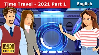 Time Travel 2021 Part 1 | Stories for Teenagers | English Fairy Tales