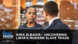 Nima Elbagir - Uncovering Libya's Modern Slave Trade   The Daily Show