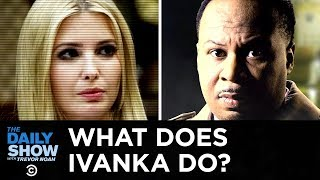 Unsolved Mysteries: White House Edition - What Does Ivanka Actually Do? | The Daily Show