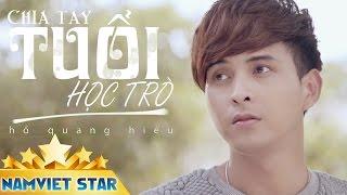 Chia Tay Tuổi Học Trò | Hồ Quang Hiếu - 4K (MV STAR OFFICIAL)