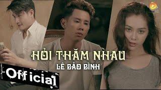 Hỏi Thăm Nhau - Lê Bảo Bình (MV 4K OFFICIAL)