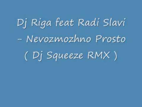 Dj Riga feat Radi Slavi - Nevozmozhno Prosto ( Dj Squeeze RMX )