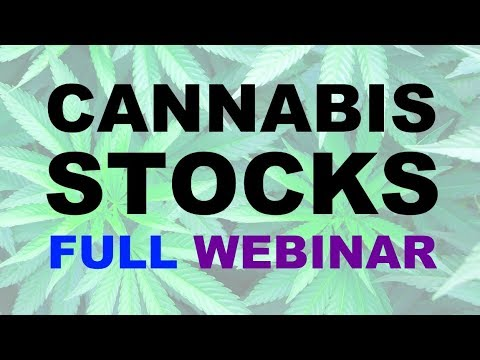 Cannabis Stocks: Full Webinar -- Marijuana Stock Investing Guide.