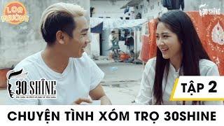 Chuyện tình xóm trọ 30Shine - Loa Phường (phim dài tập) | Tập 2 | Phim Hài 2018