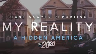 20/20 Diane Saywer My Reality: A Hidden America
