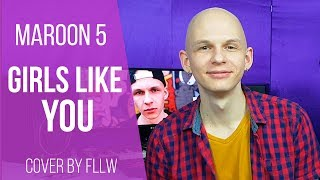 Maroon 5 - Girls like you [Cover by FLLW]