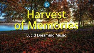 "Lucid Dreaming Music: ""Harvest Of Memories"" - Vivid Dreams, Deep Sleep, Relaxation"