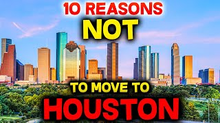 Top 10 Reasons NOT to Move to Houston, Texas