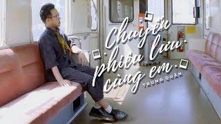 TRUNG QUÂN - CHUYẾN PHIÊU LƯU CÙNG EM [OFFICIAL MV]