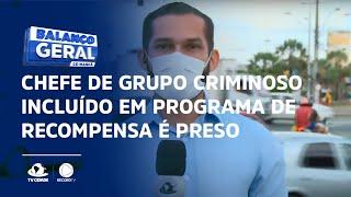 Chefe de grupo criminoso incluído em programa de recompensa da polícia é preso