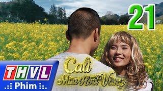 THVL | Cali mùa hoa vàng - Tập 21