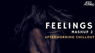Feelings Mashup 2 Chillout – Aftermorning (Kabira / Din Shangna Da / Give You All)