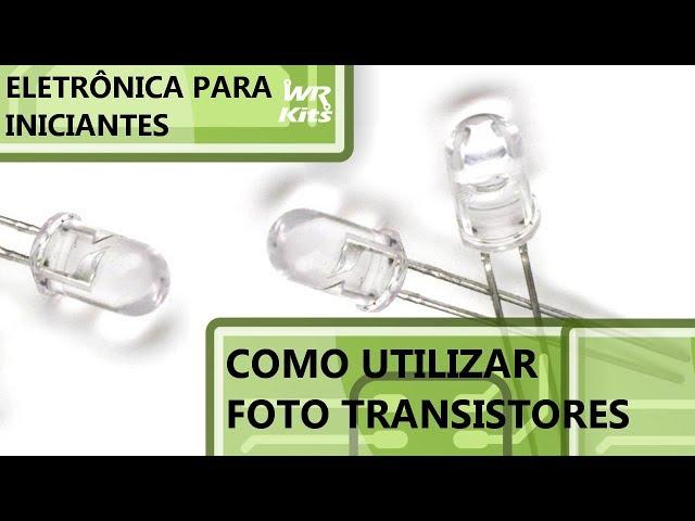 COMO UTILIZAR FOTO TRANSISTORES | Eletrônica para Iniciantes #094