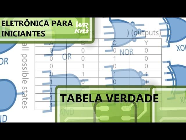 TABELA VERDADE DE CIRCUITOS DIGITAIS | Eletrônica para Iniciantes #031
