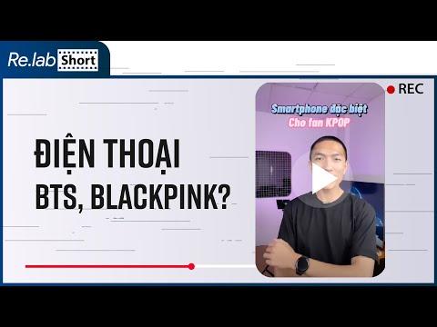 Bạn đã biết về điện thoại BTS, điện thoại BLACKPINK?