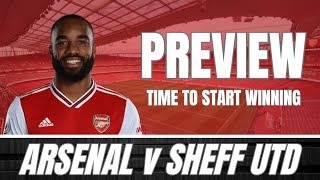 ARSENAL v SHEFFIELD UNITED - WE GOT TO START WINNING NOW - PREVIEW & PREDICTED LINE UP