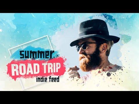Indie/Folk/Rock ~ Road Trip Compilation: Summer 2017 ~ Indie Feed Special