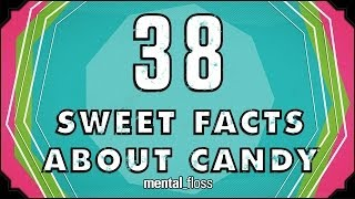 38 Sweet Facts About Candy - mental_floss on YouTube (Ep. 32)
