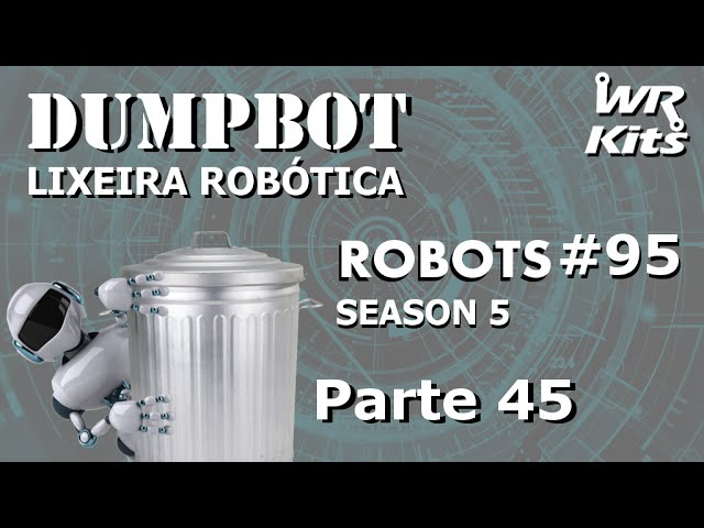 SOFTWARE DO SISTEMA 02 PARTE 4 (DumpBot 45/x) | Robots #95