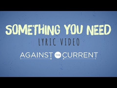 Against The Current: Something You Need (Official Lyric Video)