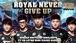 ROYAL NEVER GIVE UP UZI MING KARSA LETME XIAOHU KOREAN BOOTCAMP MONTAGE WORLDS 2018